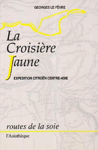 LA CROISIERE JAUNE - EXPEDITION CITROEN CENTRE-ASIE: LE FEVRE GEORGES