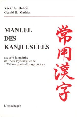 9782901795582: MANUEL DES KANJI USUELS. Acquérir la maîtrise de 1945 joyo kanji et de 1257 composés d'usage courant