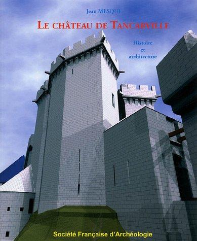 Le château de Tancarville : Histoire et architecture: Jean Mesqui