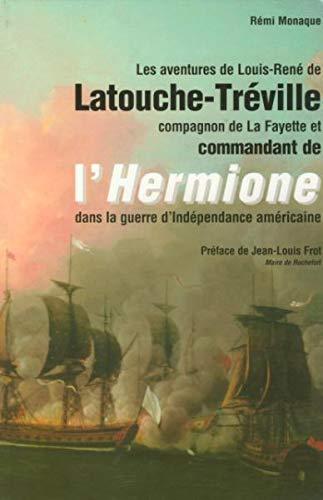 9782901952343: Les Aventures de Louis-René de Latouche-Tréville, Compagnon de La Fayette et commandant de l'Hermione dans la guerre d'Indépendance américaine