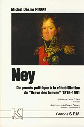 9782901952411: Ney : Du procès politique à la réhabilitation du Brave des braves 1815-1991