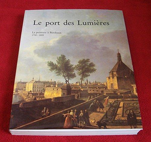 9782902067121: Le port des lumières.La peinture à bordeaux 1750 - 1800. Tome 1