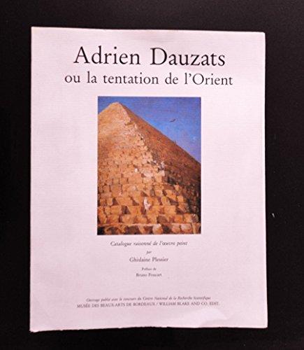 Adrien Dauzats ou la tentation de l'Orient. Catalogue raisonne de l'oeuvre peint: ...