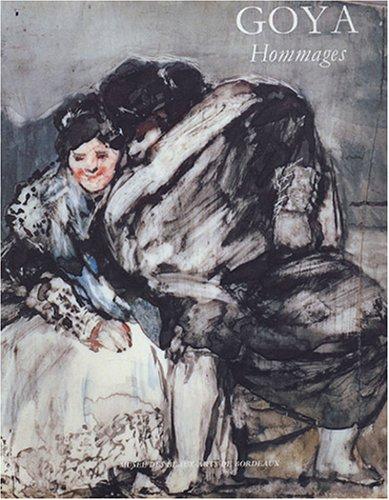 9782902067305: Goya, Hommages : Les annés bordelaises, 1824-1828 ; Présence de Goya au XIXe et XXe siècles