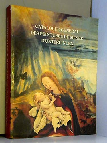 Catalogue General Des Peintures Du Musee D'Unterlinden: Musee d'Unterlinden (Colmar, France); ...