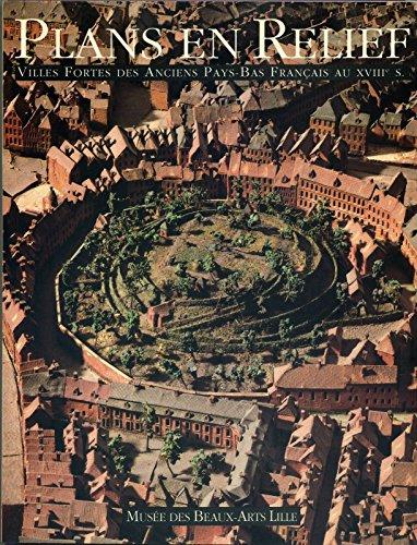 Plans en relief: Villes fortes des anciens Pays-Bas francais au XVIIIe s. : atrium, Musee des beaux-arts de Lille, 28 janvier 1989-octobre 1989 (French Edition) (2902092091) by Leisure Arts