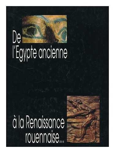 9782902093212: De l'Egypte ancienne à la renaissance rouennaise. Musée des antiquités de Rouen