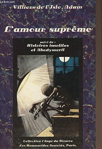 L'Amour suprême Suivi de Histoires insolites Et: Villiers de l'Isle-Adam