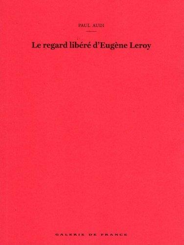 9782902406876: Le regard lib�r� d'Eug�ne Leroy - Paul Audi