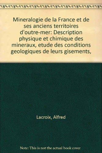 9782902433018: Mineralogie de la France et de ses anciens territoires d'outre-mer: Description physique et chimique des mineraux, etude des conditions geologiques de leurs gisements, (French Edition)