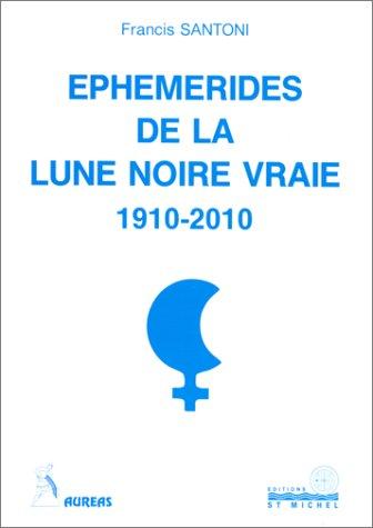 9782902450466: Ephémérides de la lune noire vraie 1910-2010