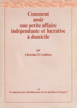 Comment avoir une petite affaire indépendante et: Christian H. GODEFROY