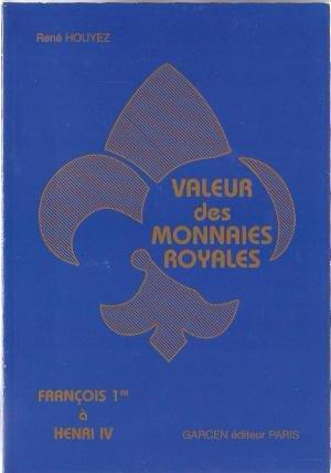 9782902497447: VALEUR DES MONNAIES ROYALES. : François 1er à Henri IV, 4ème édition