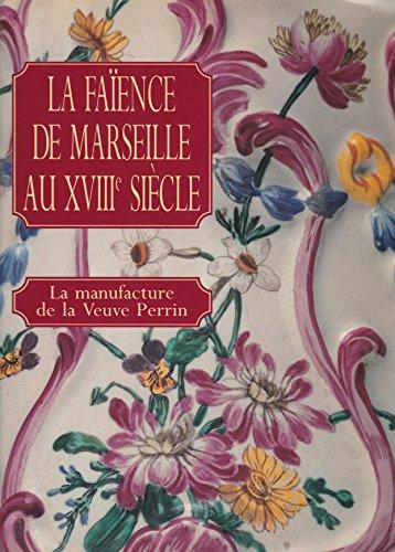 La faïence de Marseille au XVIIIe siècle.: Cat. expo Musées