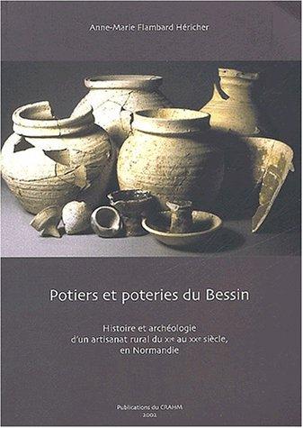 9782902685103: Potiers et poteries du Bessin. Histoire et arch�ologie d'un artisanat rural du XI�me au XX�me si�cle en Normandie