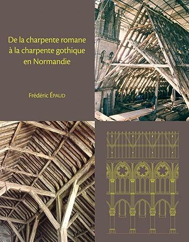 9782902685813: De la charpente romane à la charpente gothique en Normandie: Evolution des techniques et des structures de charpenterie du XIe au XIIIe siècle (Publications du CRAHM)