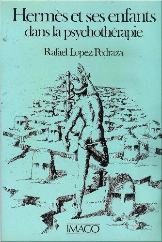 Hermès et ses enfants dans la psychothérapie: Rafael Lopez-Pedraza