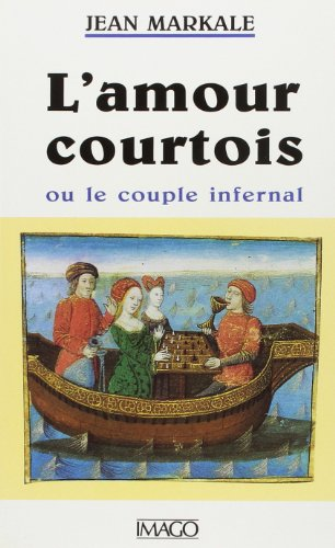L'amour courtois, ou, Le couple infernal (French Edition): Markale, Jean