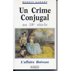 CRIME CONJUGAL AU 18e SIECLE. L'AFFAIRE BOIVEAU