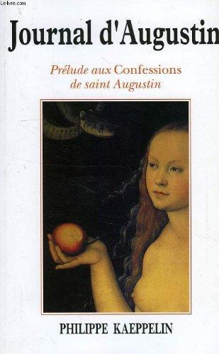 Le journal d'Augustin. Prélude aux Confessions de: Philippe Kaeppelin