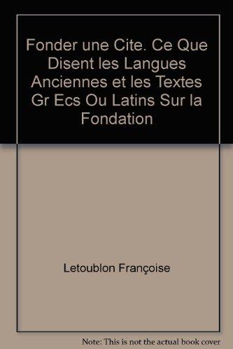9782902709519: Fonder une cit� : Ce que disent les langues anciennes et les textes grecs ou latins sur la fondation des cit�s
