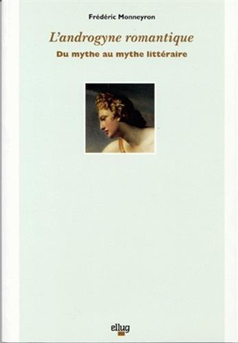 9782902709885: L'androgyne romantique : Du mythe au mythe littéraire