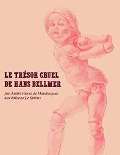 Le trésor cruel de Hans Bellmer (Collection Le Plan des sources) (French Edition) (9782902780020) by Hans Bellmer