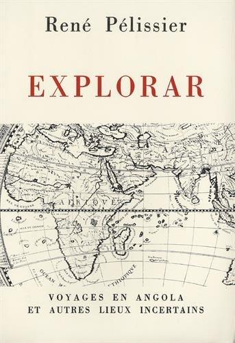 Explorar : Voyages en Angola et autres lieux incertains: PÉLISSIER ( René )