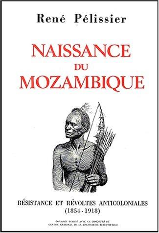 Naissance du Mozambique - Résistance et révoltes anticoloniales (1854-1918 ) ------ 2...