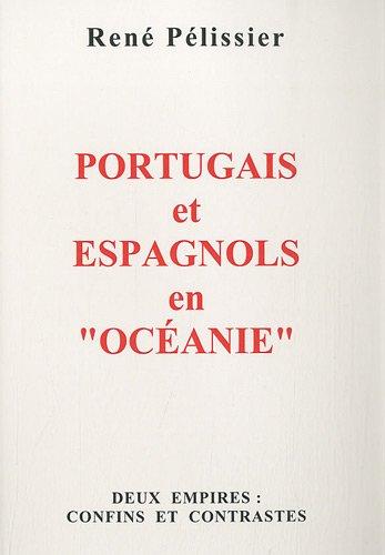 Portugais et espagnols en Océanie : Deux empires : Confins et contrastes: PELISSIER ( René )