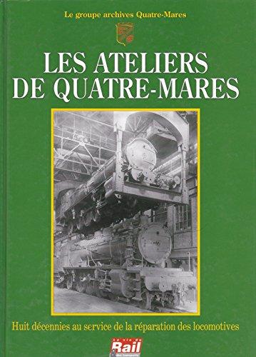 9782902808632: Les Ateliers de Quatre-Mares : Huit décennies au service de la réparation des locomotives