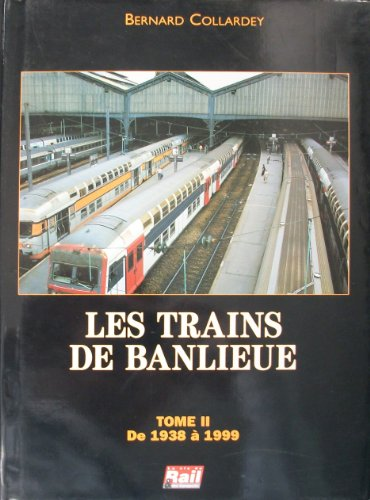 Les Trains de Banlieue. Tome 2: De 1938 a 1999: Bernard Collardey