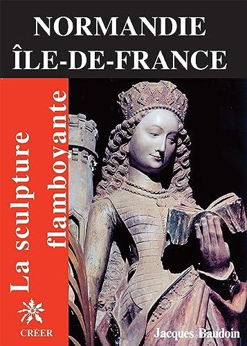 9782902894789: La sculpture flamboyante en Normandie et Ile-de-France (Sculpture et imagiers) (French Edition)