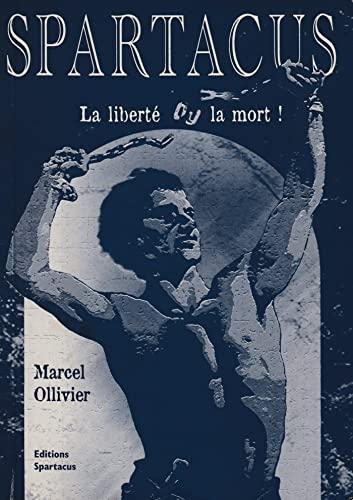 Spartacus, la liberté ou la mort !: Marcel Ollivier