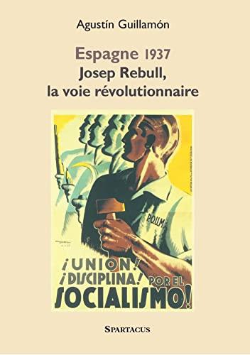 Espagne 1937 Josep Rebull, la Voie Révolutionnaire: Agustín Guillamón