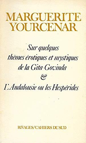 9782903059194: Sur quelques thèmes érotiques et mystiques de la Gita-Govinda ; & L'Andalousie, ou, Les Hespérides (Cahiers du Sud) (French Edition)