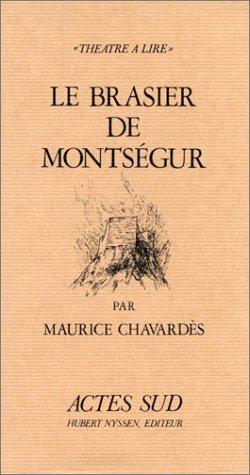 Le brasier de Montsegur: Un episode de la croisade contre les cathares (Theatre a lire) (French Edition) (2903098182) by Maurice Chavardes