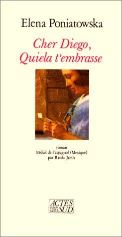 Cher diego quiela t'embrasse: - TRADUIT DE L'ESPAGNOL (MEXIQUE) (Romans, nouvelles, récits) (French Edition) (9782903098858) by Poniatowska, Elena