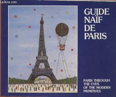 GUIDE NAIF DE PARIS ; PARIS THROUGH THE EYES OF THE MODERN PRIMITIVES
