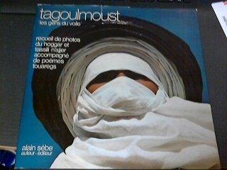 Tagoulmoust, les gens du voile : recueil de photos du hoggar et tassili n'ajjer, accompagne de...