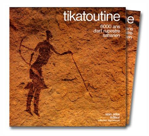 9782903156077: Tikatoutine: 6000 ans d'art rupestre saharien (Collection Tagoulmoust) (French Edition)