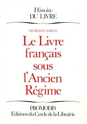 Le livre francais sous l'Ancien Regime (Histoire du livre) (French Edition): Henri Jean Martin
