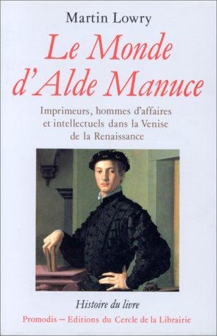 9782903181666: LE MONDE D'ALDE MANUCE. Imprimeurs, hommes d'affaires et intellectuels dans la Venise de la Renaissance (Histoire du livre)