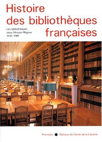 9782903181680: Histoire des Bibliothèques Françaises, Tome 2 : Les Bibliothèques sous l'Ancien Régime - 1530 - 1789
