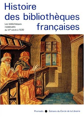 9782903181727: Histoire des Bibliothèques Françaises, Tome 1 : Les Bibliothèques Médiévales de VIé siècle à 1530