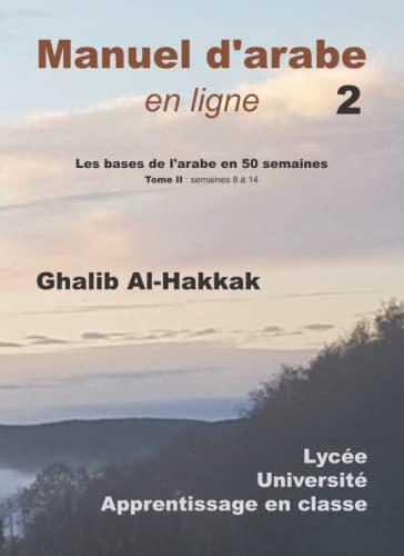 9782903184025: Manuel d'arabe en ligne - Les bases de l'arabe en 50 semaines: Tome II : semaines 8-14: Volume 2