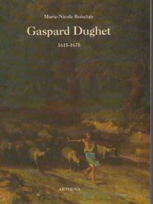 Gaspard Dughet, sa vie et son oeuvre: Marie Nicole Boisclair