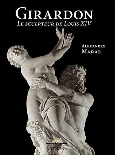 François Girardon (1628-1715) : le sculpteur de Louis 14. / Alexandre Maral ; suivi de ...
