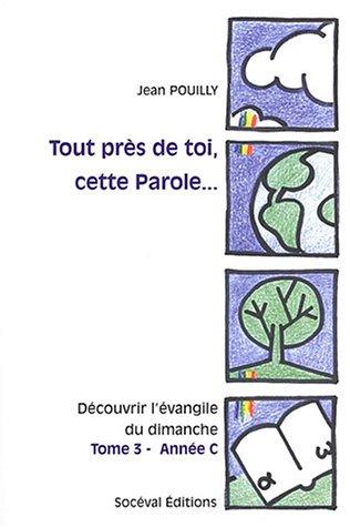 """""""tout près de toi, cette parole ; année C"""": Jean Pouilly"""
