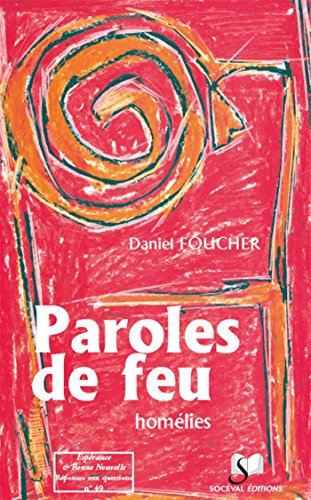 Paroles de feu (French Edition): Daniel Foucher